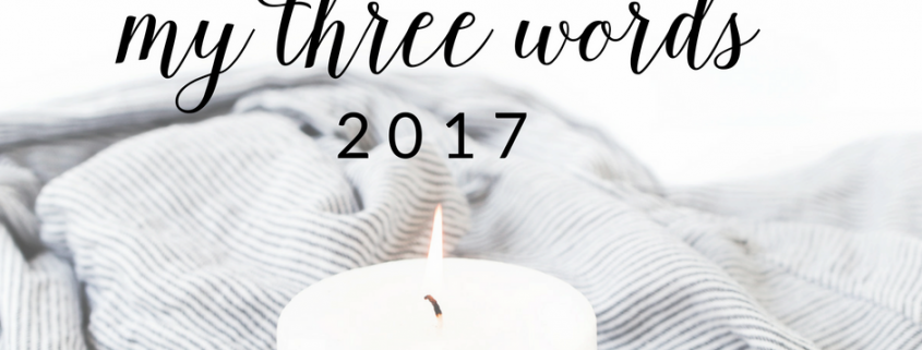 My three words for 2017. Try this instead of resolutions this year!